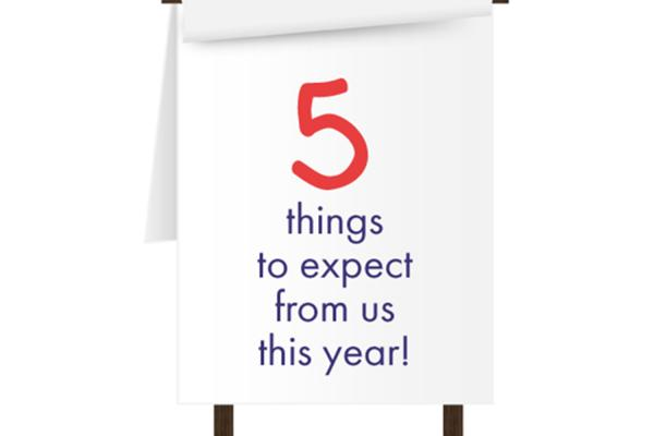 5 things to expect from us this year